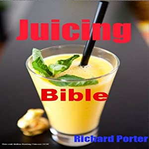 Juicing Bible | [Richard Porter]