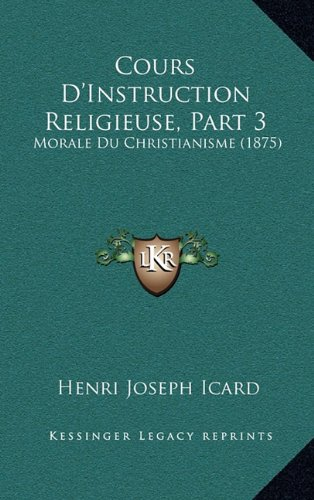 Cours D'Instruction Religieuse, Part 3: Morale Du Christianisme (1875)