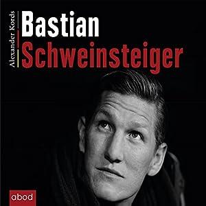 Bastian Schweinsteiger Hörbuch von Alexander Kords Gesprochen von: Christian Jungwirth