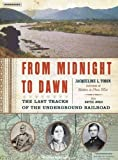 From Midnight to Dawn: The Last Tracks of the Underground Railroad