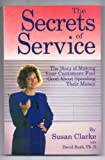 The Secrets of Service: The Story of Making Your Customers Feel Good About Spending Their Money