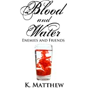 Enemies and Friends (Blood and Water Book 2) | K Matthew