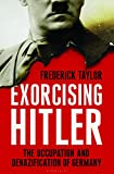 Exorcising Hitler: The Occup... - Frederick Taylor
