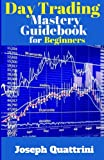 img - for Day Trading Mastery Guidebook for Beginners (Beginner Investor and Trader series) book / textbook / text book