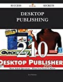 Desktop Publishing: 210 Most Asked Questions on Desktop Publishing - What You Need to Know (Success Secrets)