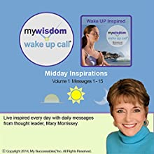 My Wisdom Wake UP Call (R) Morning Motivating Messages - Volume 1  by Mary Morrissey Narrated by Mary Morrissey, Robin B. Palmer