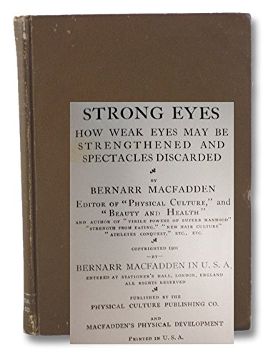 Strong Eyes: How Weak Eyes May Be Strengthened & Spectacles Discarded