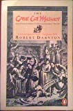 The Great Cat Massacre: And Other Episodes in French Cultural History (Penguin History) (014013719X) by Darnton, Robert
