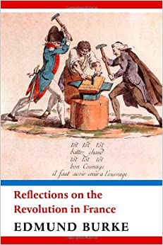 an overview of edmund burkes reflections on the french revolution Notes on ball & dagger reader edmund burke (1790, 1791): selections from reflections on the revolution in france (1790) and appeal from the new to the old whigs (1791.