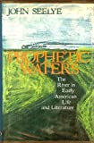 Prophetic Waters: The River in Early American Life and Literature (0195020472) by Seelye, John D.