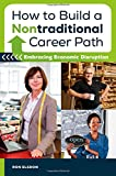 img - for How to Build a Nontraditional Career Path: Embracing Economic Disruption book / textbook / text book