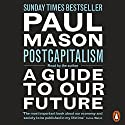 PostCapitalism: A Guide to Our Future Audiobook by Paul Mason Narrated by Paul Mason