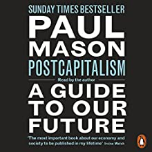 PostCapitalism: A Guide to Our Future | Livre audio Auteur(s) : Paul Mason Narrateur(s) : Paul Mason