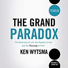 The Grand Paradox: The Messiness of Life, the Mystery of God and the Necessity of Faith (       UNABRIDGED) by Ken Wytsma Narrated by Peter Batarseh