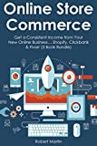 Online Store Commerce: Get a Consistent Income from Your New Online Business... Shopify, Clickbank & Fiverr (3 Book Bundle)
