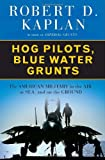 Hog Pilots, Blue Water Grunts: The American Military in the Air, at Sea, and on the Ground (1400061334) by Kaplan, Robert D.