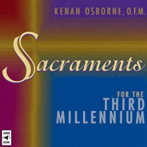 Sacraments for the Third Millennium | [Kenan Osborne]