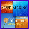 Speed-Reading Subliminal Affirmations: Reading Faster & Skimming Text, Solfeggio Tones, Binaural Beats, Self-Help, Meditation, Hypnosis  by Subliminal Hypnosis Narrated by Joel Thielke