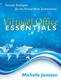 Virtual Office Essentials: Success Strategies for the Virtual Work Environment
