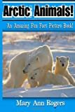 Arctic Animals: An Amazing Fun Fact Picture Book!