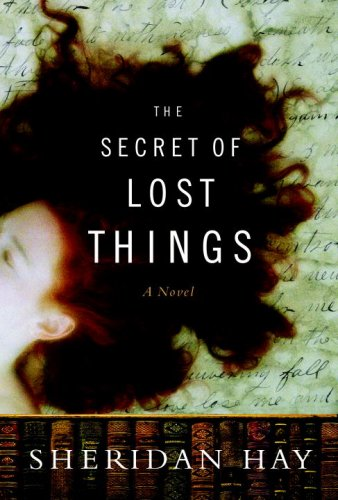 The Secret of Lost Things: A Novel, Sheridan Hay
