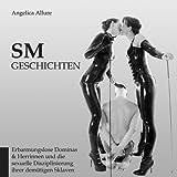 """SM-Geschichten - Erbarmungslose Dominas & Herrinnen und die sexuelle Disziplinierung ihrer dem�tigen Sklavenvon """"Angelica Allure"""""""