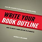 Write Your Book Outline: How to Create Your Book Outline in 30 Minutes | Patrick X. Gallagher