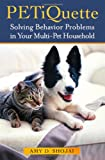 img - for PETiquette: Solving Behavior Problems in Your Multi-Pet Household book / textbook / text book