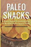 img - for Paleo Snacks: A Paleo Snack Cookbook Full of Healthy Paleo Snack Foods book / textbook / text book