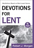Devotions for Lent (Ebook Shorts): Meditations Based on Best-Loved Hymns
