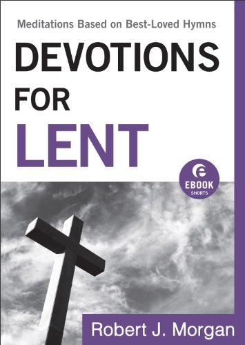 Free Kindle Book : Devotions for Lent (Ebook Shorts): Meditations Based on Best-Loved Hymns