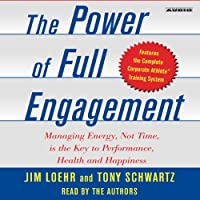The Power of Full Engagement: Managing Energy, Not Time, Is the Key to Performance and Personal Renewal Hörbuch von Jim Loehr, Tony Schwartz Gesprochen von: Jim Loehr, Tony Schwartz
