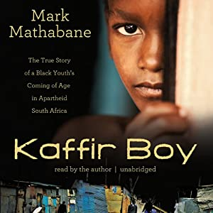 Kaffir Boy: The True Story of a Black Youth's Coming of Age in Apartheid South Africa | [Mark Mathabane]