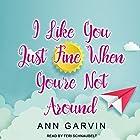 I Like You Just Fine When You're Not Around Hörbuch von Ann Garvin Gesprochen von: Teri Schnaubelt