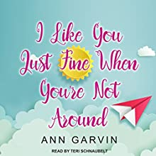 I Like You Just Fine When You're Not Around Audiobook by Ann Garvin Narrated by Teri Schnaubelt
