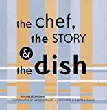 img - for The Chef, the Story & the Dish: Behind the Scenes With America's Favorite Chefs by Brown, Rochelle (2002) Hardcover book / textbook / text book
