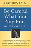 Be Careful What You Pray For...You Just Might Get It