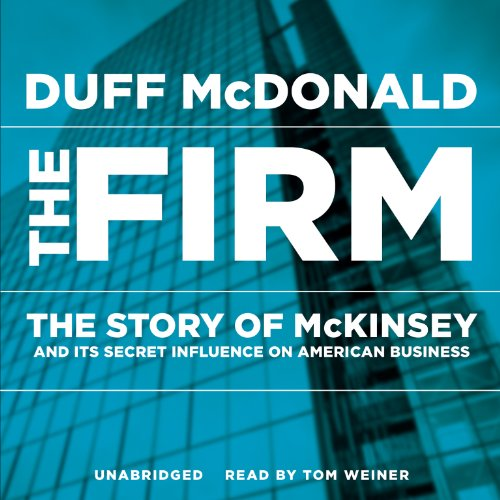 The Firm: The Story of McKinsey and Its Secret Influence on American Business: Duff McDonald: 9781482924909: Amazon.com: Books