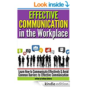 how to communicating effectively in the workplace 5 tips for effective communication in the workplace - 1 develop a strategy,  create a process, multiply the message, explain why, create a.