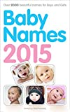 Baby Names 2015 & Beyond - Over 2000 beautiful names for Boys and Girls