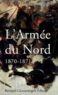 L\'Armée du Nord 1870-1871 par Henri Ortholan