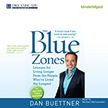 The Blue Zones: Lessons for Living Longer from the People Who've Lived the Longest (       UNABRIDGED) by Dan Buettner Narrated by Michael McConnohie