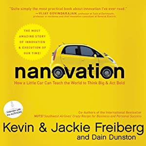 Nanovation: How a Little Car Can Teach the World to Think Big and Act Bold | [Kevin Freiberg, Jackie Freiberg, Dain Dunston]