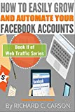 img - for How to Easily Grow and Automate Your Facebook Accounts: Web Traffic (Web Traffic Series 2) book / textbook / text book