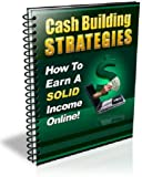 51cC297EznL. SL160  Cash Building Strategies   How To Earn A Solid Income Online