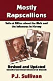 Mostly Rapscallions: Salient Sillies About the Rich and Infamous in History