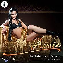 Leckdiener Extrem: Eine Domina Hypnose Hörbuch von  Aimée Gesprochen von:  Aimée