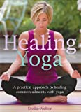 img - for Healing Yoga: A Practical Approach to Healing Common Ailments with Yoga book / textbook / text book