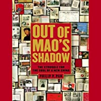 Out of Mao's Shadow: The Struggle for the Soul of a New China (       UNABRIDGED) by Philip P. Pan Narrated by David Colacci