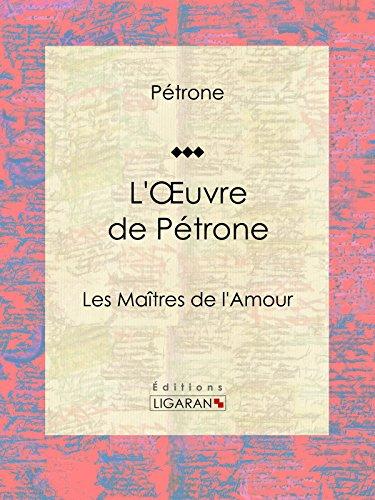 L'Oeuvre de Pétrone: Les Maîtres de l'Amour